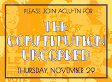 Please join ACLU-TN for The Constitution Uncorked