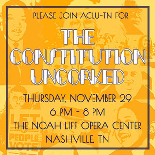 Please join us for The Constitution Uncorked, Nov. 29, 6-8 p.m., The Noah Liff Opera Center, Nashville