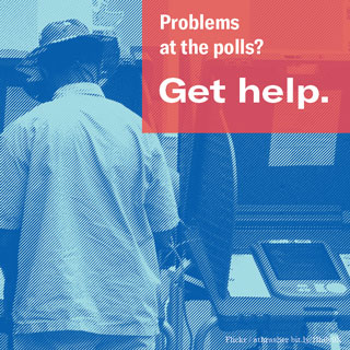 Problems at the polls? Get help.