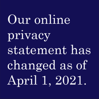 Our online privacy statement has changed as of April 1, 2021.